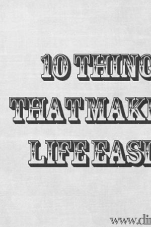 10 Things That Make My Life Easier