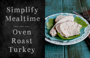 Simplify Mealtime {Recipe: Oven Roast Turkey Breast}