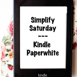 Simplify Saturday The Kindle Paperwhite www.dineanddish.net