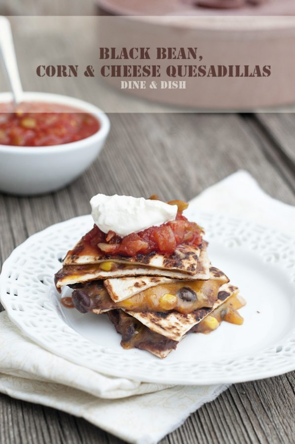 Black Bean Corn and Cheese Quesadillas from www.dineanddish.net