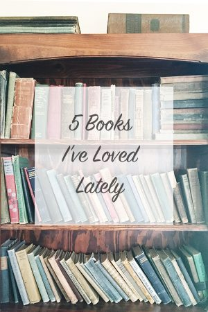 5 Books I've Loved Lately